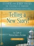 Esther &amp; Jerry Hicks: The Law of Attraction in Action: Telling a New Story!