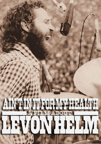 Ain't in It for My Health: Levon Helm